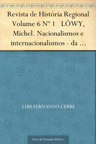 Revista de História Regional Volume 6 Nº 1 LÖWY, Michel. Nacionalismos e internacionalismos - da época de Marx até nossos dias