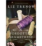 By Liz Trenow The Forgotten Seamstress