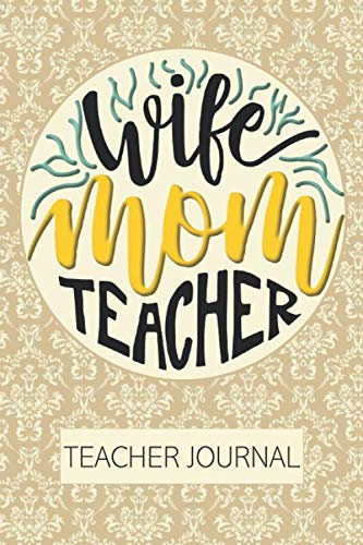 Wife Mom Teacher Teacher Journal: 2019-2020 Notebook for Organizing, Lesson Planning, and Creating an Under-Control Classroom (Creating A Lesson Plan For Elementary School)