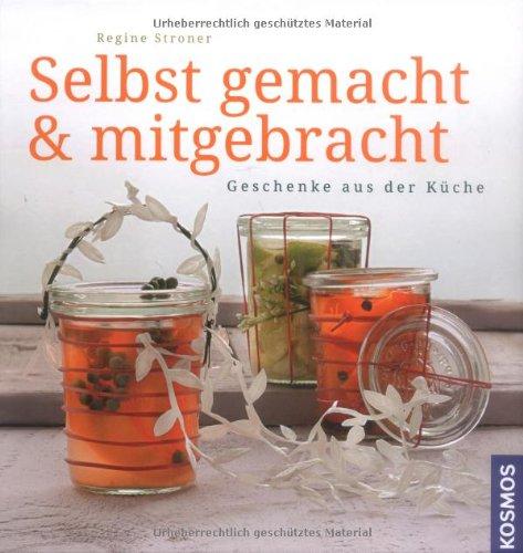 Selbst gemacht und mitgebracht: Geschenke aus der Küche: Amazon.de ...