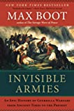 img - for Invisible Armies: An Epic History of Guerrilla Warfare from Ancient Times to the Present book / textbook / text book