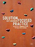 Solution-Focused Practice: Effective Communication to Facilitate Change