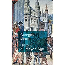 Histoire du Moyen Âge: Mille ans de splendeurs et misères