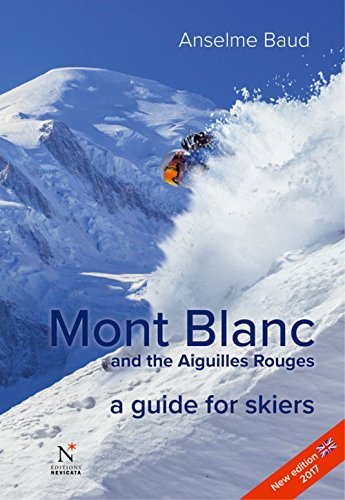 Mont Blanc and the Aiguilles Rouges: A Guide for Skiers
