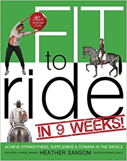 71773fe9f3cd40 Fit to Ride in 9 Weeks!: The Ultimate Exercise Plan: Achieve Straightness,  Suppleness, and Stamina In the Saddle Paperback – June 14, 2016