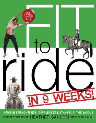 - Fit to Ride in 9 Weeks!: The Ultimate Exercise Plan: Achieve Straightness, Suppleness, and Stamina In the Saddle