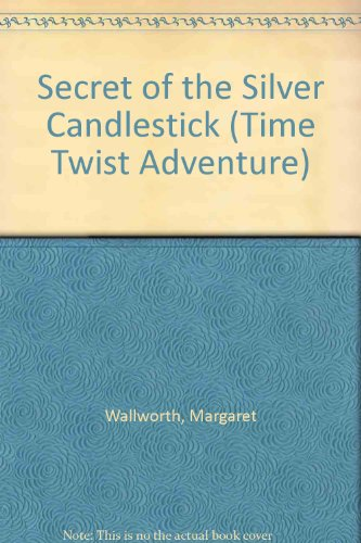 Secret of the Silver Candlestick (Time Twist Adventure)