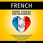 French Short Stories for Beginners: 8 Provocative Short Stories to Learn French by Reading Fun Tales |  Language Central