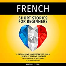 French Short Stories for Beginners: 8 Provocative Short Stories to Learn French by Reading Fun Tales Audiobook by  Language Central Narrated by Sylvie Pardon