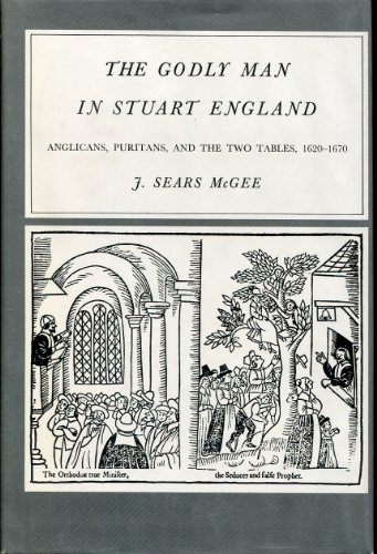 The godly man in Stuart England: Anglicans, Puritans, and the two Tables, 1620-1670 (Yale historical publications : Miscellany)