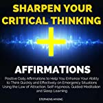 Sharpen Your Critical Thinking Affirmations: Positive Daily Affirmations to Help You Enhance Your Ability to Think Quickly and Effectively on Emergency Situations Using the Law of Attraction | Stephens Hyang