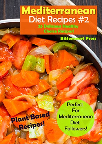 Mediterranean Diet Recipes - #2: 25 Delicious & Healthy Choice Recipes! - Perfect for Mediterranean Diet Followers! - Plant Based Recipes! by Bittencourt Press