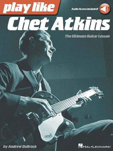 Play like Chet Atkins: The Ultimate Guitar Lesson Book with Online Audio Tracks Chet Guitar