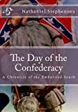 The Day of the Confederacy, Nathaniel W. Stephenson, 1477533559