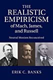 The Realistic Empiricism of Mach, James, and Russell: Neutral Monism Reconceived