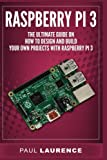 img - for Raspberry Pi 3: The Ultimate Guide on how to design and build your own projects with Raspberry Pi 3 (Computer Programming, Raspberry Pi 3) (Raspberry ... 2017 updated user guide) (Volume 1) book / textbook / text book