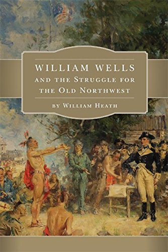 William Wells and the Struggle for the Old Northwest (Press Miami University)