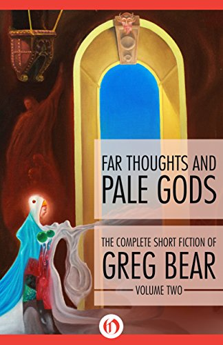 Far Thoughts and Pale Gods (The Complete Short Fiction of Greg Bear)