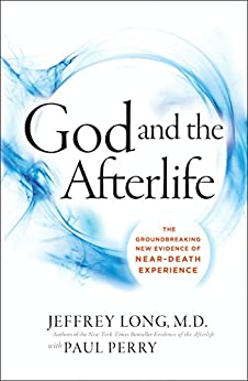 God and the Afterlife: The Groundbreaking New Evidence for God and Near-Death Experience by [Long, Jeffrey, Perry, Paul]