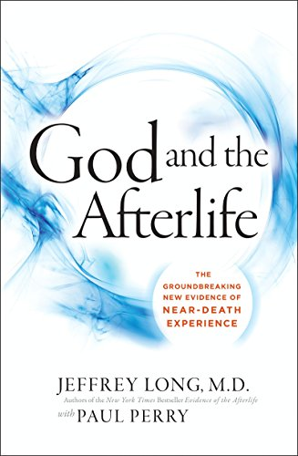 God and the Afterlife: The Groundbreaking New Evidence for God and Near-Death Experience (Non Religious Beliefs About Life After Death)