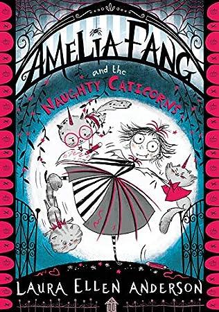 Amelia Fang And The Naughty Caticorns Amelia Fang Book 8