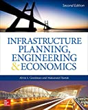 Infrastructure Planning, Engineering and Economics, Second Edition, Goodman, Alvin and Hastak, Makarand, 0071850139