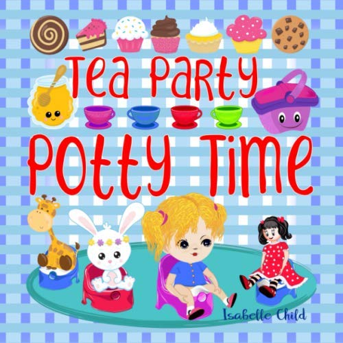 Tea Party Potty Time: Potty Training Books for Toddlers Girls with a Princess Potty Training Chart. (Toilet Time For Girls)