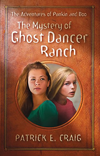 The Mystery of Ghost Dancer Ranch: The Adventures of Punkin and Boo by [Craig, Patrick E.]