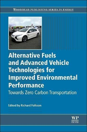 Alternative Fuels And Advanced Vehicle Technologies For Improved Environmental Performance  Towards Zero Carbon Transportation  Woodhead Publishing Series In Energy
