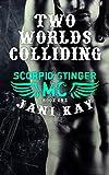 Two Worlds Colliding - Jani Kay: Book 1 in Scorpio Stinger MC Series