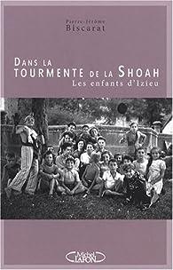 Dans la tourmente de la Shoah : Les enfants d'Izieu par Pierre-Jérôme Biscarat