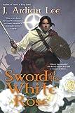 Sword of the White Rose, J. Ardian Lee, 0441011713