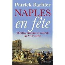 Naples en fête : Théâtre, opéras et castrats au XVIIIème siècle (essai français) (French Edition)
