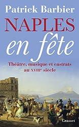 Naples en fête: Théâtre, opéras et castrats au XVIIIème siècle