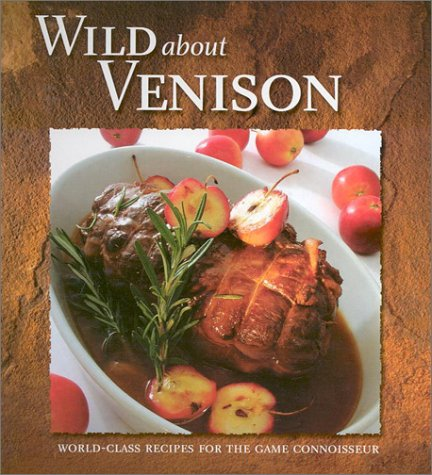 Wild About Venison: World-Class Recipes for the Game Connoisseur (Stoeger's) pdf
