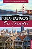 Cheap Bastard's® Guide to San Francisco: Secrets Of Living The Good Life--For Less!