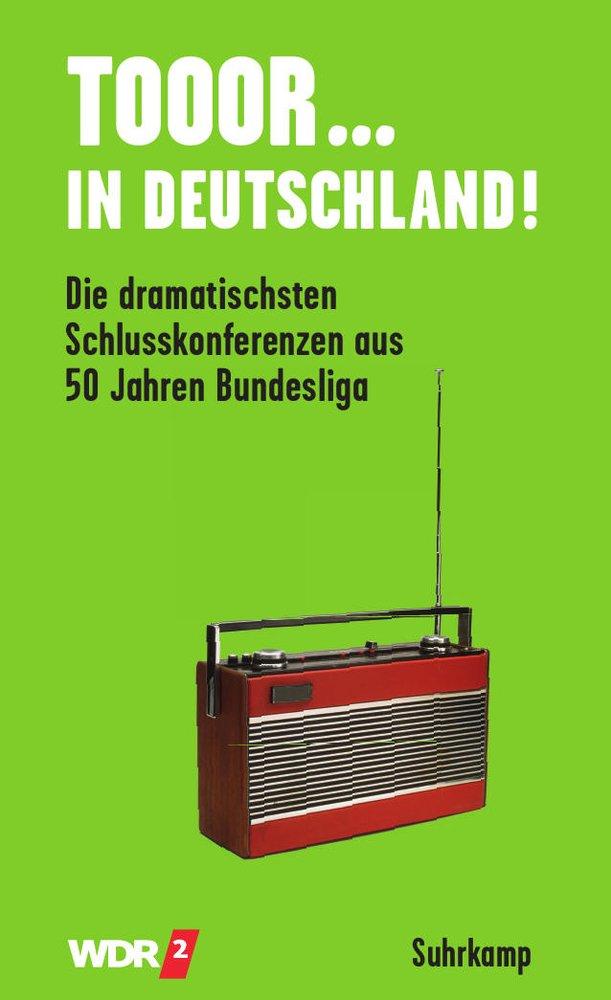 Tooor In Deutschland   Die Dramatischsten Schlusskonferenzen Aus 50 Jahren Bundesliga  Suhrkamp Taschenbuch