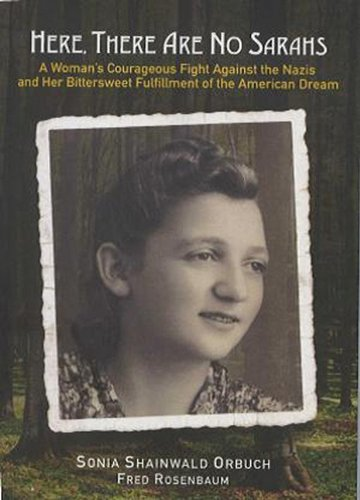 Read Online Here, There Are No Sarahs: A Woman's Courageous Fight Against the Nazis and Her Bittersweet Fulfillment of the American Dream pdf epub