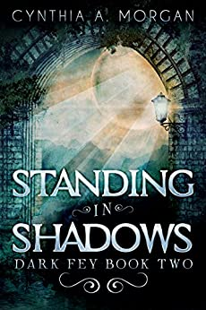 Standing in Shadows (Dark Fey Book 2) by [Morgan, Cynthia A.]
