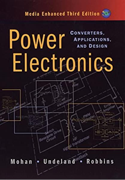 Power Electronics Converters Applications And Design Mohan Ned Undeland Tore M Robbins William P 9780471226932 Amazon Com Books
