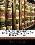 Pensieri Sull'Allegoria Della Vita Nuova Di Dante, Francesco Pasqualigo, 1144535417