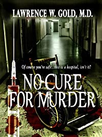 No Cure For Murder: A Serial Killer Stalks The Halls Of Brier Hospital by Lawrence Gold ebook deal