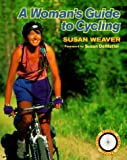 Woman's Guide to Cycling, Susan Weaver, 0898159822