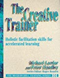 img - for The Creative Trainer: Holistic Facilitation Skills for Accelerated Learning book / textbook / text book