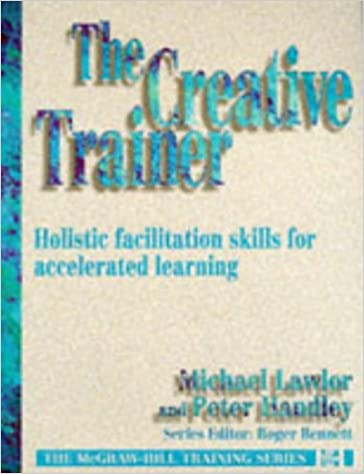 Creative Trainer: Holistic Facilitation Skills for Accelerated Learning (The McGraw-Hill Training Series)
