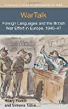 WarTalk : Foreign Languages and the British War Effort in Europe, 1940-47, Footitt, Hilary and Tobia, Simona, 0230362885