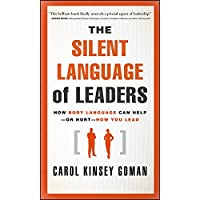 The Silent Language of Leaders: How Body Language Can Help-or Hurt-how You Lead
