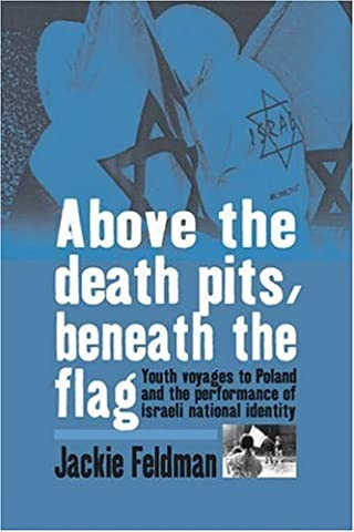 Above the Death Pits, Beneath the Flag: Youth Voyages to Poland and the Performance of Israeli National (The Death Pit)