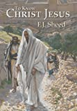 To Know Christ Jesus, F. J. Sheed and Frank Sheed, 1621380149