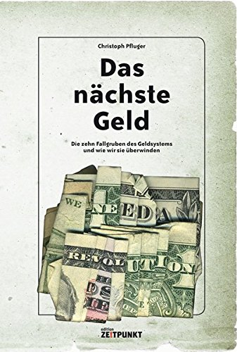 Das nächste Geld: die zehn Fallgruben des Geldsystems und wie wir sie überwinden